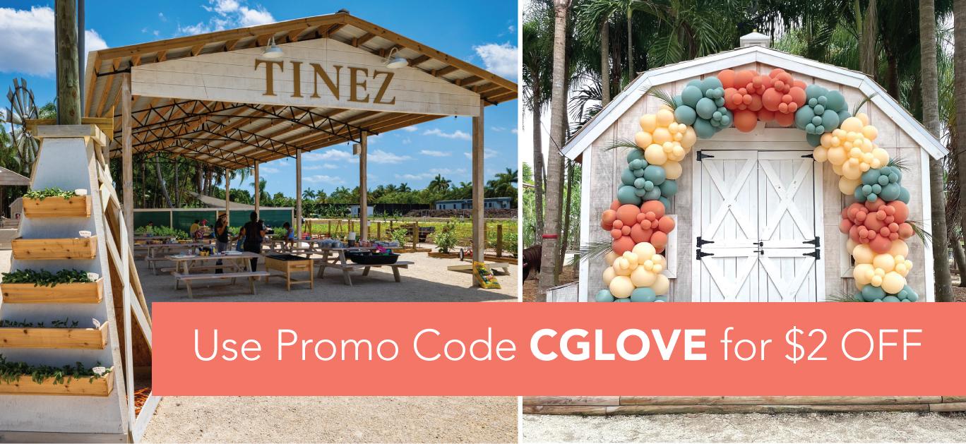 Tinez Farms Promo Code: CGLOVE for $2 off ticket price